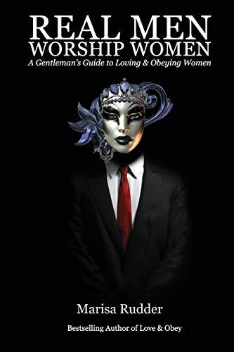 Real Men Worship Women: A Gentleman's Guide to