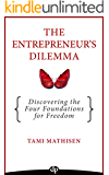 The Entrepreneur's Dilemma: Discovering the Four Foundations for Freedom