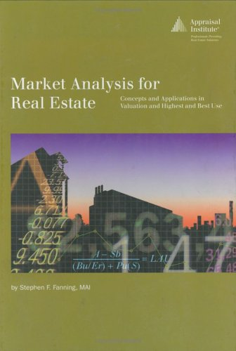 Market Analysis for Real Estate: Concepts and Application in Valuation and Highest and Best Use