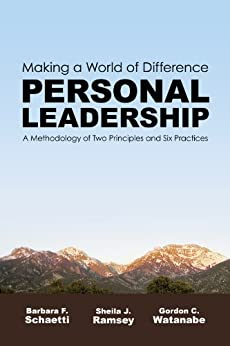 Making A World of Difference. Personal Leadership: A Methodology of Two Principles and Six Practices. by [Schaetti, Barbara F., Ramsey, Sheila J., Watanabe, Gordon C.]
