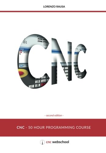CNC 50 Hour Programming Course: (Second Edition / January 2018)