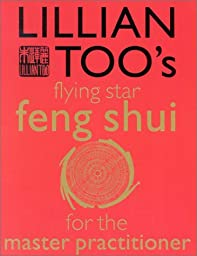 Lillian Too\'s Flying Star Feng Shui for the Master Practitioner: The Ultimate Guide to Advanced Practice  Feng Shui: Stage II (Lillian Too\'s Feng Shui in Small Doses)