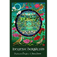 Intuitive Herbalism: Honouring Our Indigenous Plants. Walking the Path of Healing