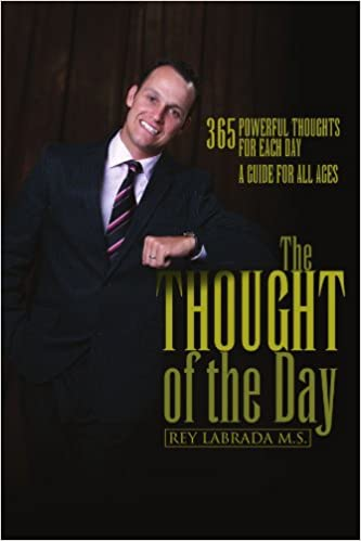 The Thought Of The Day 365 Powerful Thoughts For Each Day A Guide For All Ages Labrada Rey 9781425722258 Amazon Com Books