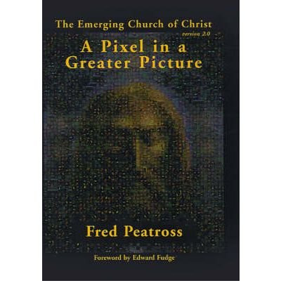 A Pixel in a Greater Picture : The Emerging Church of Christ Version 2.0(Hardback) - 2001 Edition pdf epub