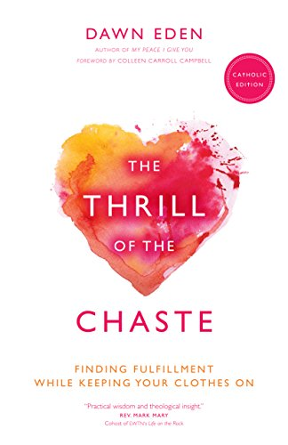 The Thrill of the Chaste (Catholic Edition): Finding Fulfillment While Keeping Your Clothes On (The Thrill Of The Chaste Catholic Edition)