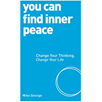 You Can Find Inner Peace: Change Your Thinking, Change Your Life (English Edition)