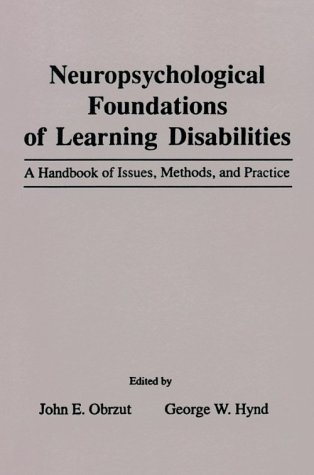 Neuropsychological Foundations of Learning Disabilities: A Handbook of Issues, Methods, and Practice