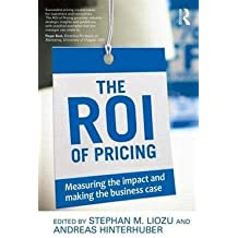 The ROI of Pricing : Measuring the Impact and Making the Business Case (Paperback)--by Stephan M. Liozu [2014 Edition]