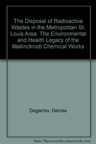 The Disposal of Radioactive Wastes in the Metropolitan St. Louis Area: The Environmental and Health Legacy of the Mallin