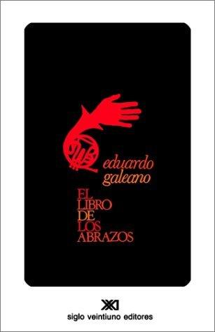 El libro de los abrazos (Creacion Literaria) (Spanish Edition) by Eduardo Galeano (2001-01-01)