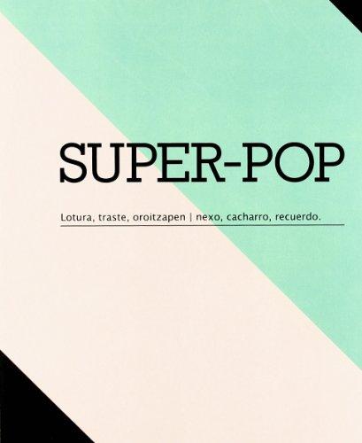 Descargar Libro Super-pop - Lotura, Traste, Oroitzapen = Nexo, Cacharro, Recuerdo Batzuk
