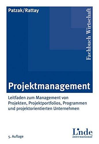 Projektmanagement: Leitfaden zum Management von Projekten, Projektportfolios und projektorientierten Unternehmen