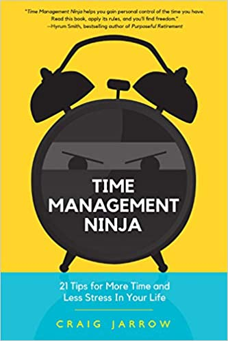 Time Management Ninja: 21 Tips for More Time and Less Stress ...