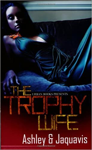 The trophy wife ashley and jaquavis 9781601620514 amazon books fandeluxe Images