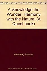 Acknowledge the Wonder: Harmony With the Natural (A Quest book)