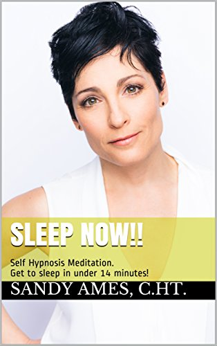 SLEEP NOW!!: Self Hypnosis Meditation  Get to sleep in under 14 minutes!  (Sandy Ames Hypnotherapy Book 1)