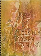 Looking At Modern Painting by University of…