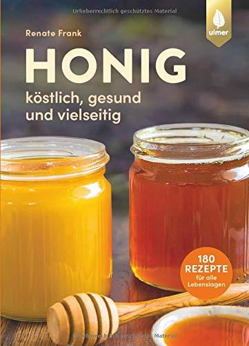 Honig  Köstlich Gesund Und Vielseitig. Mit 180 Rezepten Für Alle Lebenslagen