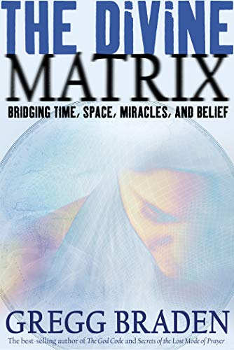 The Divine Matrix: Bridging Time, Space, Miracles and Belief