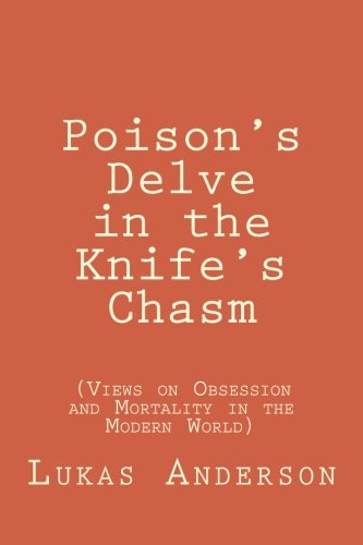 Poison's Delve in the Knife's Chasm: (Views on Obsession and Mortality in the Modern World)