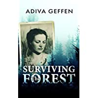 Surviving The Forest (A WW2 Historical Novel, Based on a True Story of a Jewish Holocaust Survivor)
