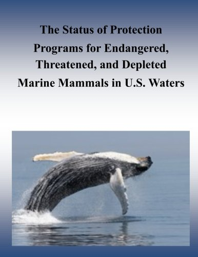 The Status of Protection Programs for Endangered, Threatened, and Depleted Marine Mammals in U.S. Waters