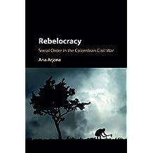 Rebelocracy: Social Order in the Colombian Civil War