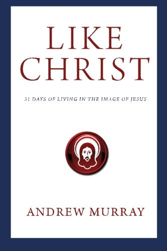 Like Christ: 31 Days of Living in the Image of Jesus PDF