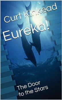 Eureka!: The Door to the Stars by [Kinkead, Curt]