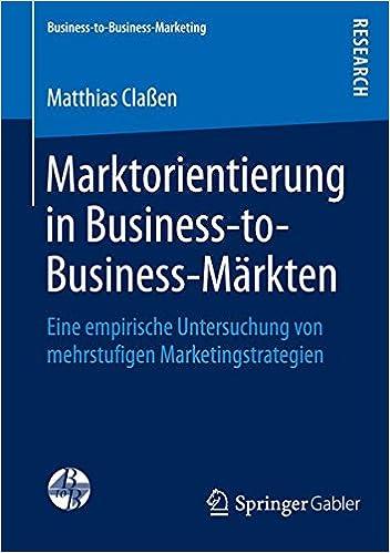 Marktorientierung in Business-to-Business-Märkten: Eine empirische Untersuchung von mehrstufigen Marketingstrategien (Business-to-Business-Marketing)