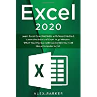 Excel 2020: Learn Excel Essential Skills with Smart Method. Learn the Basics of Excel in 30 Minutes. When You Improve…