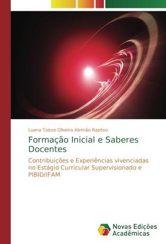 Formação Inicial e Saberes Docentes: Contribuições e Experiências vivenciadas no Estágio Curricular Supervisionado e PIBID/IFAM