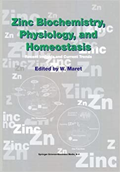 W. Maret - Zinc Biochemistry, Physiology, And Homeostasis: Recent Insights And Current Trends