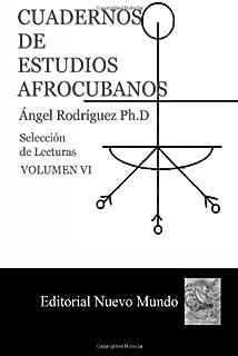 Cuadernos de Estudios Afrocubanos: Seleccion de Lecturas. Volumen VI (Spanish Edition)