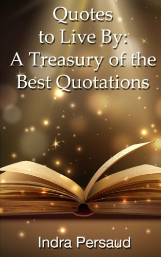 Quotes to Live By: A Treasury of the Best Quotations