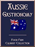Aussie Gastronomy (Food Fare Culinary Collection)