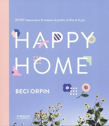 la fête et le jeu Relié 15 mars 2018 Beci Orpin Eyrolles 2212675275 Pratique déco Happy Home le jardin 20 DIY nature pour la maison