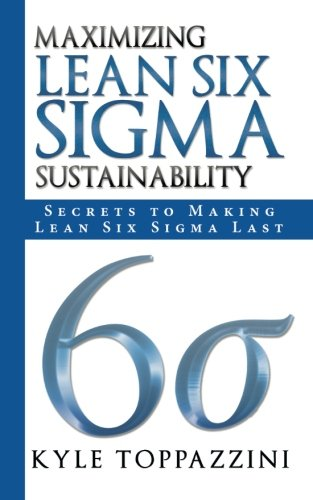 Maximizing Lean Six Sigma Sustainability: Secrets to Making Lean Six Sigma Last pdf epub