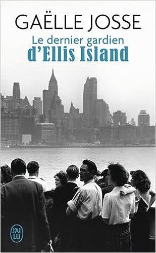 Le dernier gardien d'Ellis Island (2016) - Josse Gaëlle
