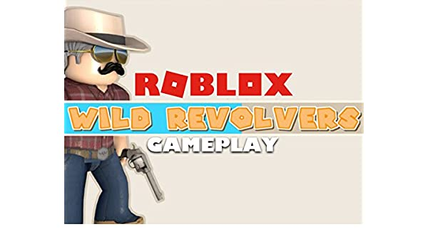 Amazon Com Watch Clip Roblox Wild Revolvers Gameplay Prime Video