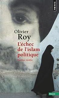 L'échec de l'islam politique par Olivier Roy