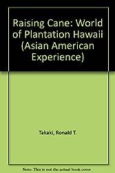Raising Cane: The World of Plantation Hawaii (Asian American Experience)