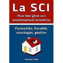 La SCI pour bien gérer son investissement immobilier : Formalités, fiscalité, avantages, gestion (French Edition)