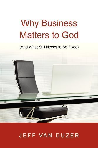 Why Business Matters to God: And What Still Needs to Be Fixed by Van Duzer, Jeff unknown Edition [Paperback(2010)]