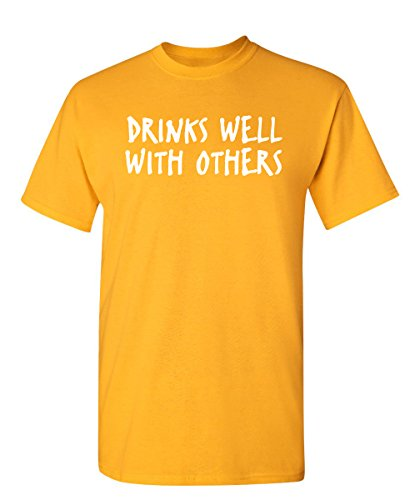 Drinks Well with Others Graphic Novelty Sarcastic Funny T Shirt S Gold