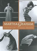 Martha Graham: A Dancer's