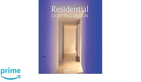 Residential lighting design marcus steffen 9781847977564 amazon com books