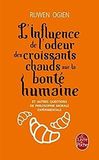 L'influence de l'odeur des croissants chauds sur la bonté humaine : et autres questions de philosophie morale expérimentale, Ogien, Ruwen