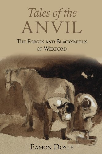 Tales of the Anvil: The Forges and Blacksmiths of Wexford